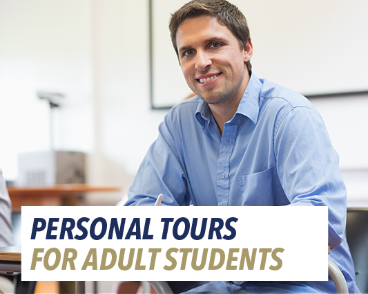 Adult students: Arrange for a personal tour and information session